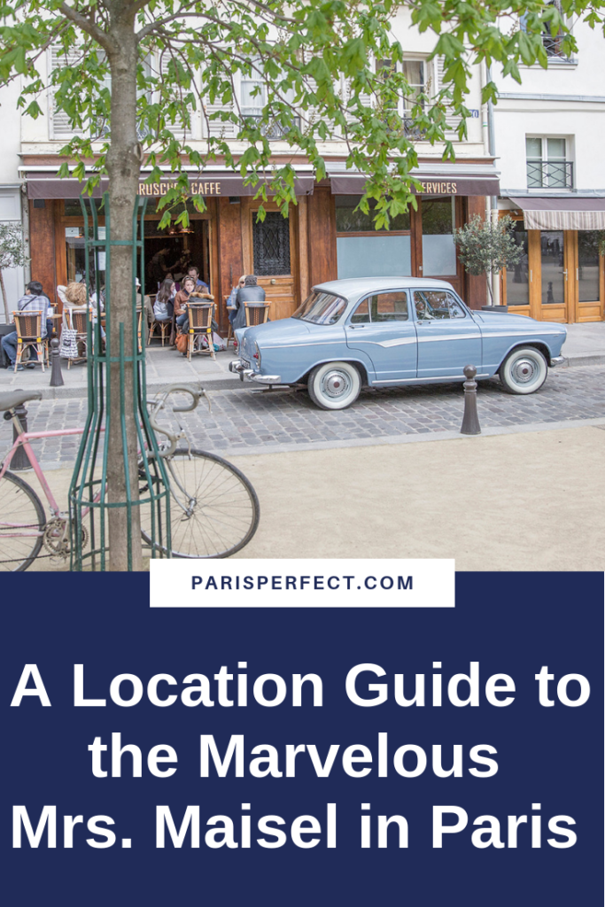 A Location Guide to the Marvelous Mrs Maisel in Paris by Paris Perfect by Paris Perfect