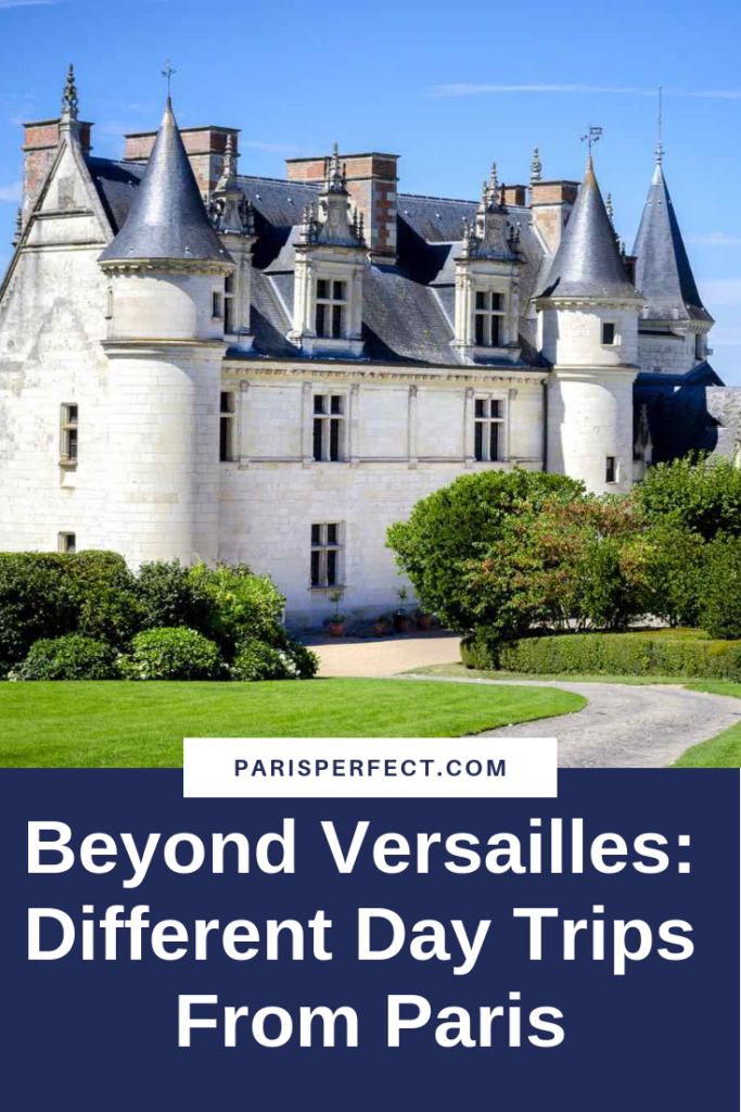 Beyond Versailles: Different Day Trips From Paris