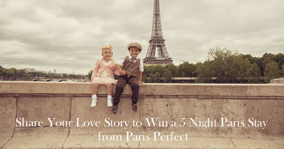 Share Your Love Story to Win a 5 Night Paris Stay from Paris Perfect
