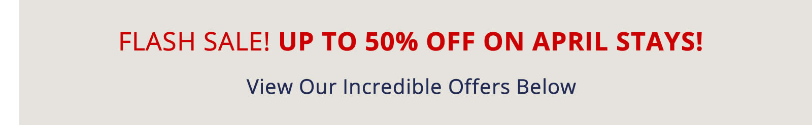 FLASH SALE! UP TO 50% OFF ON APRIL STAYS!