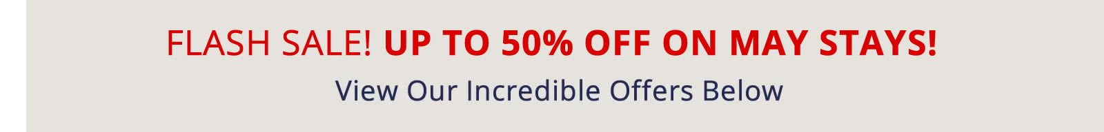 FLASH SALE! UP TO 50% OFF ON MAY STAYS!