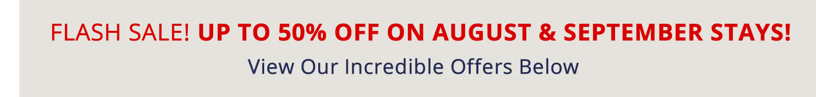 FLASH SALE! UP TO 50% OFF ON AUGUST AND SEPTEMBER STAYS!