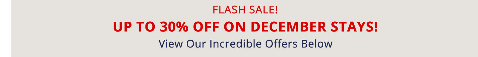 FLASH SALE! UP TO 30% OFF ON DECEMBER STAYS!