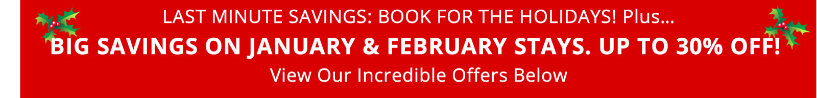 Book Now for Big Savings on January & February Stays. Up to 30% off!