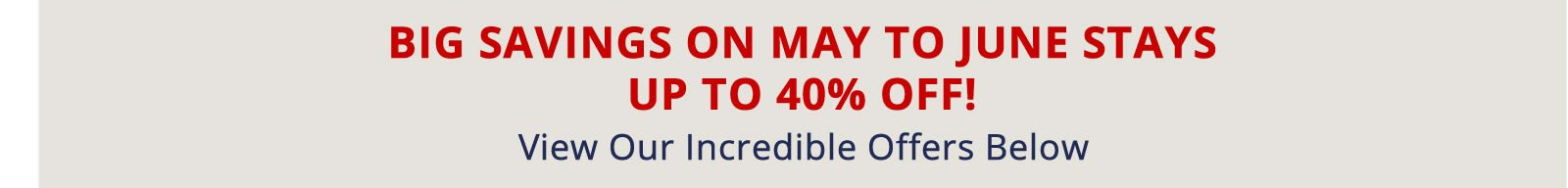 Book Now for Big Savings on May to June Stays. Up to 40% off!