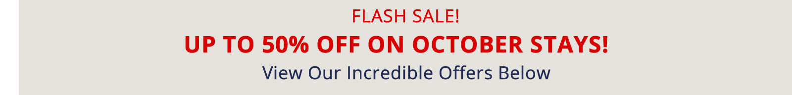 FLASH SALE! UP TO 50% OFF OCTOBER STAYS!