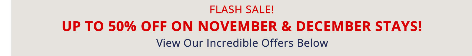 FLASH SALE! UP TO 50% OFF NOVEMBER STAYS!