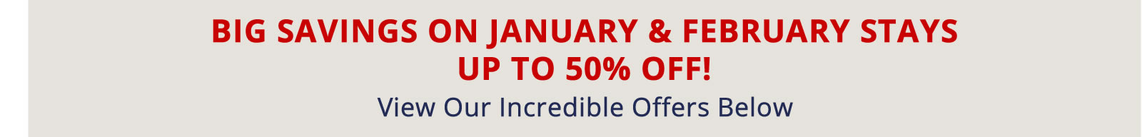 Book Now for Big Savings on January & February Stays. Up to 50% off!