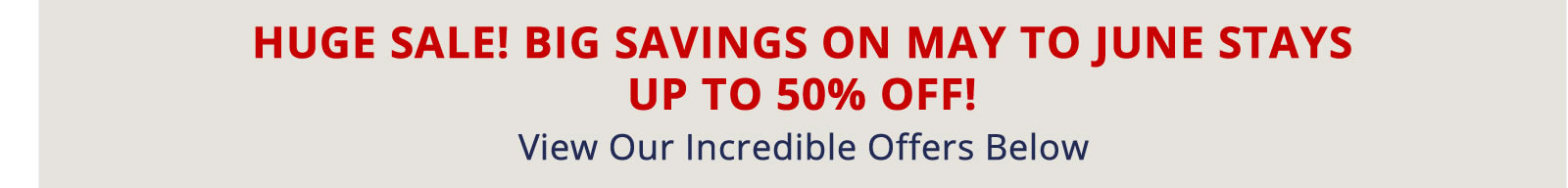 Book Now for Big Savings on May to June Stays. Up to 50% off!