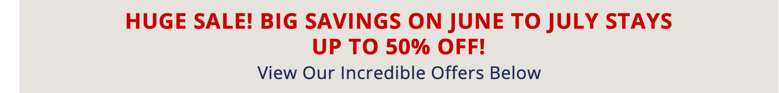 6fb9a007b1c04f Book Now for Big Savings on June to July Stays. Up to 50% off