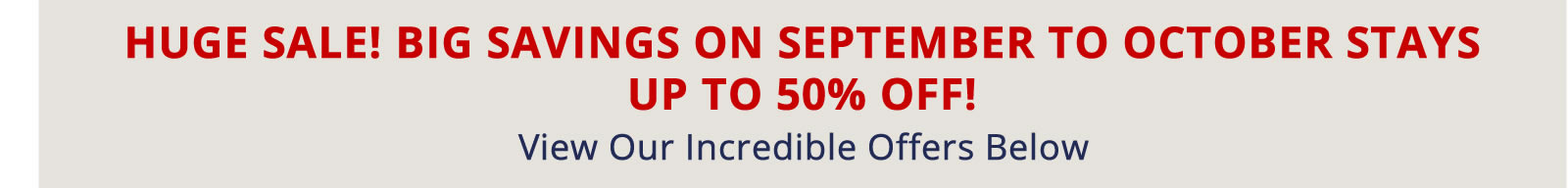 Book Now for Big Savings on September to October Stays. Up to 50% off!