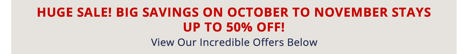 Book Now for Big Savings on October to November Stays. Up to 50% off!