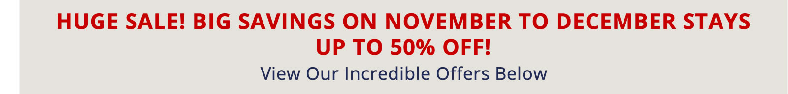 Book Now for Big Savings on November to December Stays. Up to 50% off!