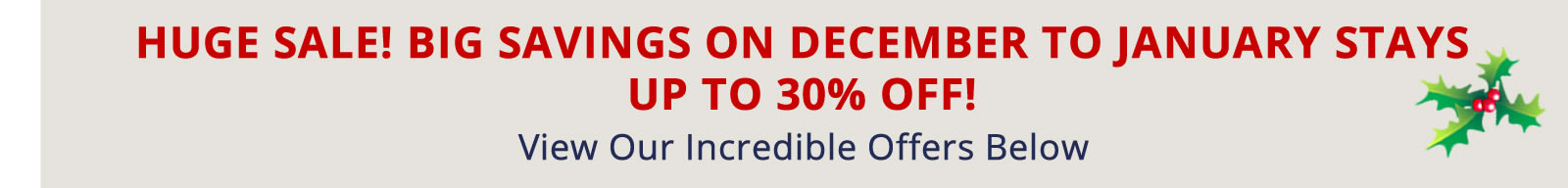 Book Now for Big Savings on December to January Stays. Up to 30% off!